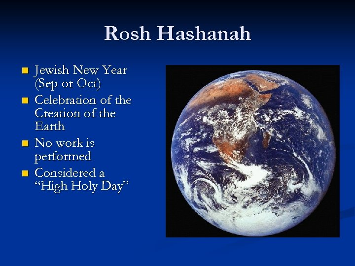 Rosh Hashanah n n Jewish New Year (Sep or Oct) Celebration of the Creation
