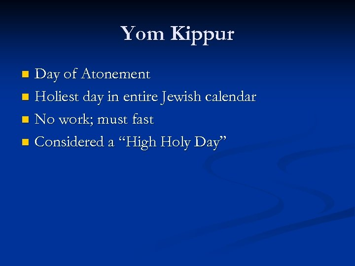 Yom Kippur Day of Atonement n Holiest day in entire Jewish calendar n No