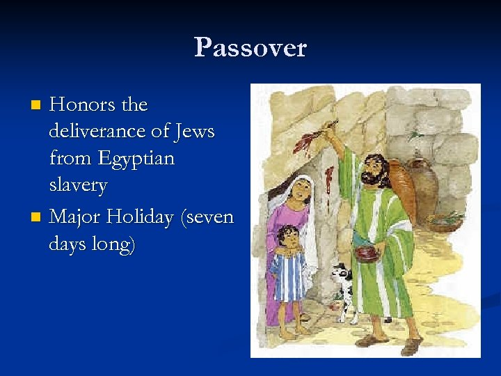 Passover Honors the deliverance of Jews from Egyptian slavery n Major Holiday (seven days