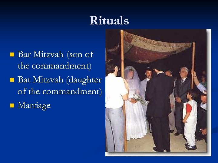 Rituals Bar Mitzvah (son of the commandment) n Bat Mitzvah (daughter of the commandment)