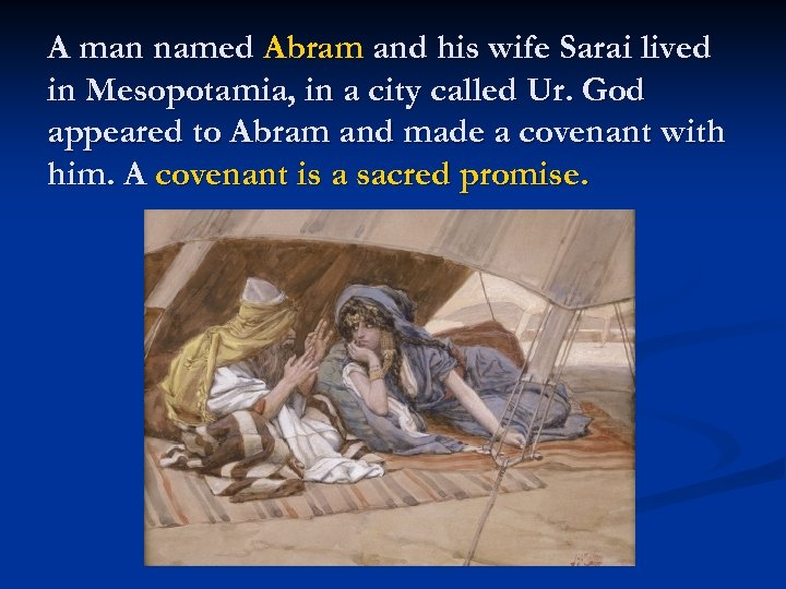 A man named Abram and his wife Sarai lived in Mesopotamia, in a city