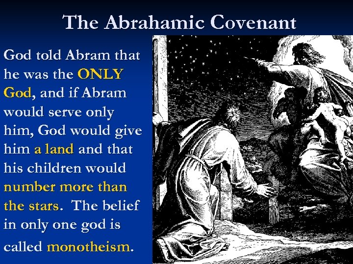 The Abrahamic Covenant God told Abram that he was the ONLY God, and if