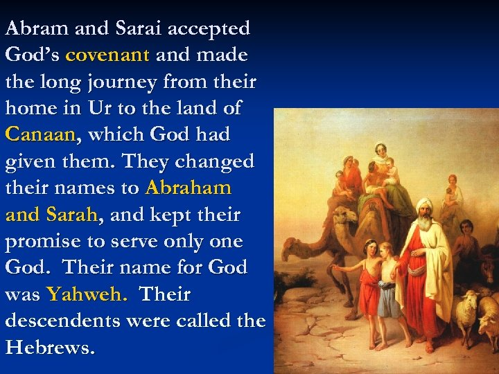 Abram and Sarai accepted God's covenant and made the long journey from their home