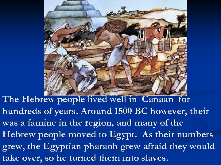 The Hebrew people lived well in Canaan for hundreds of years. Around 1500 BC
