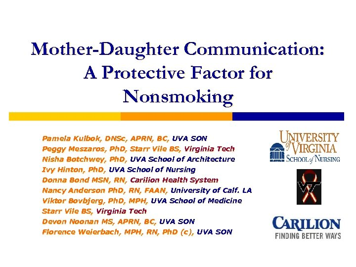 Mother-Daughter Communication: A Protective Factor for Nonsmoking Pamela Kulbok, DNSc, APRN, BC, UVA SON