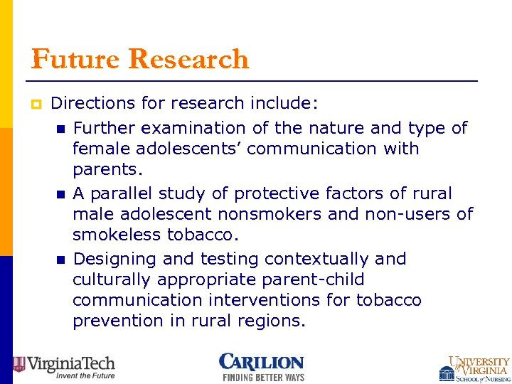 Future Research p Directions for research include: n Further examination of the nature and