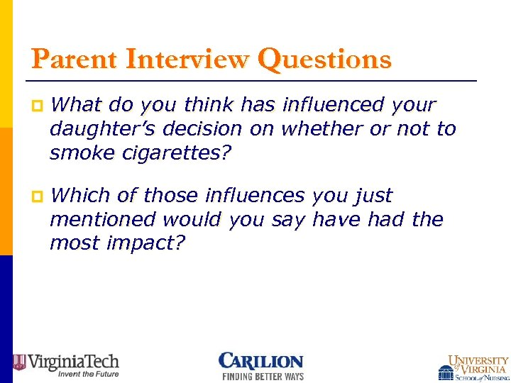 Parent Interview Questions p What do you think has influenced your daughter's decision on