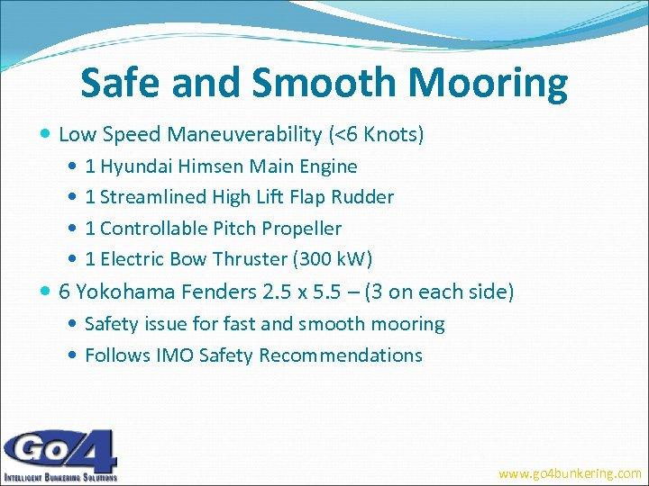Safe and Smooth Mooring Low Speed Maneuverability (<6 Knots) 1 Hyundai Himsen Main Engine