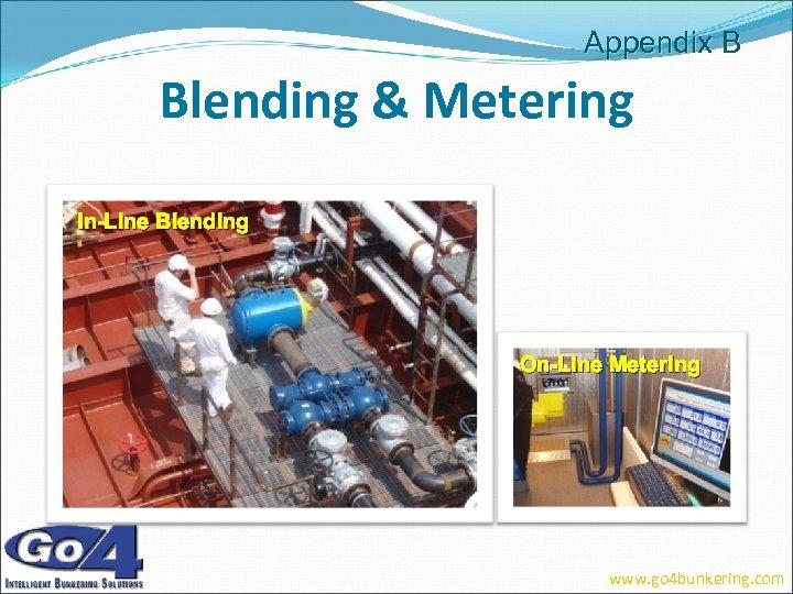 Appendix B Blending & Metering In-Line Blending On-Line Metering www. go 4 bunkering. com