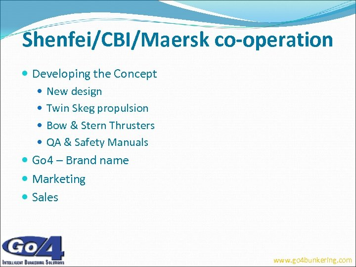 Shenfei/CBI/Maersk co-operation Developing the Concept New design Twin Skeg propulsion Bow & Stern Thrusters