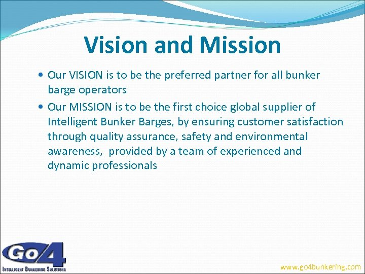 Vision and Mission Our VISION is to be the preferred partner for all bunker