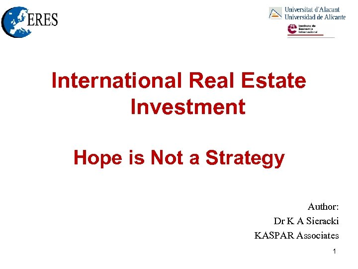 International Real Estate Investment Hope is Not a Strategy Author: Dr K A Sieracki