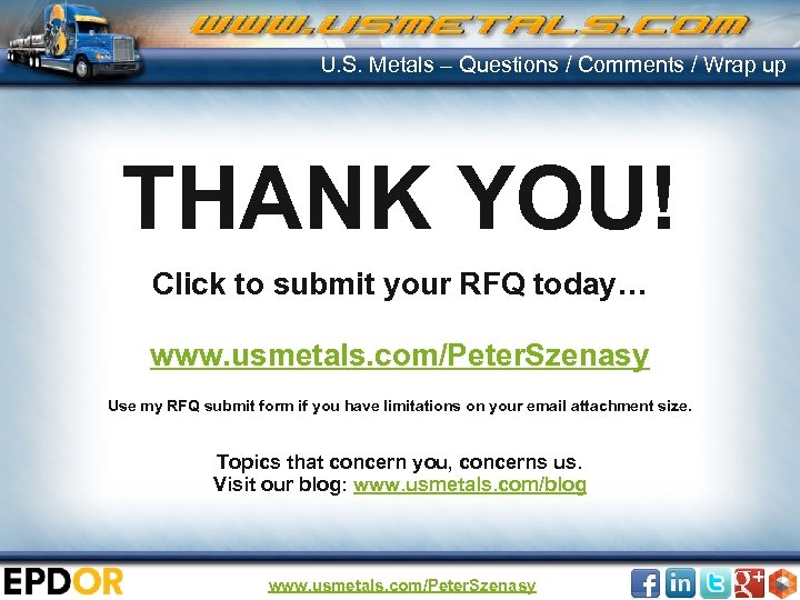 U. S. Metals – Questions / Comments / Wrap up THANK YOU! Click to