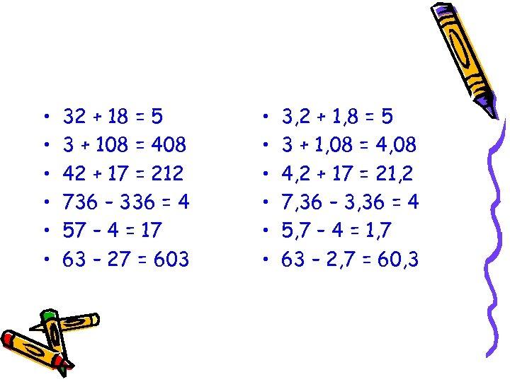 • • • 32 + 18 = 5 3 + 108 = 408