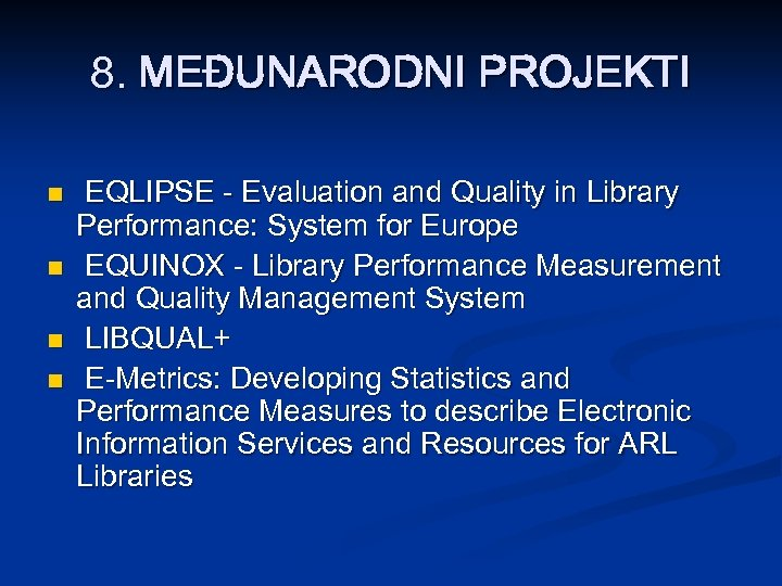8. MEĐUNARODNI PROJEKTI n n EQLIPSE - Evaluation and Quality in Library Performance: System