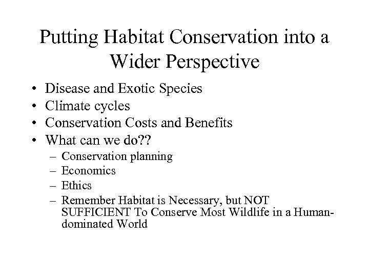 Putting Habitat Conservation into a Wider Perspective • • Disease and Exotic Species Climate