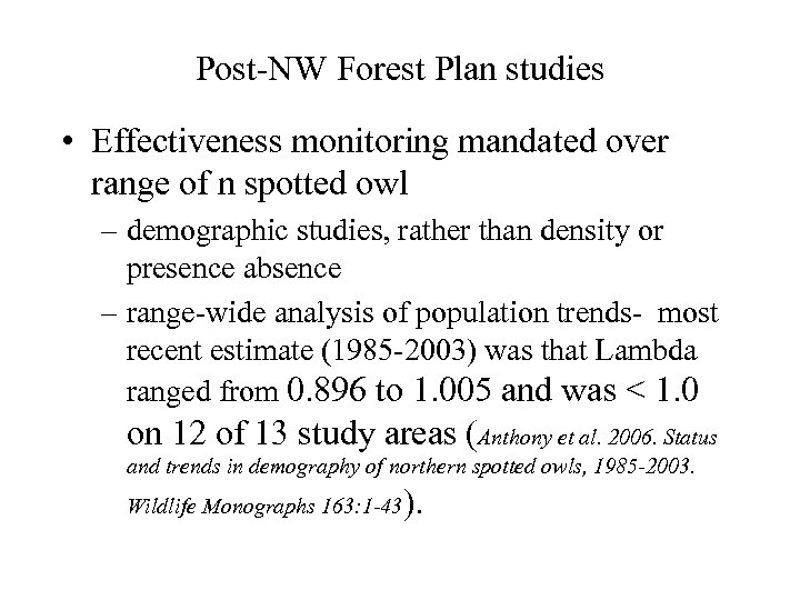 Post-NW Forest Plan studies • Effectiveness monitoring mandated over range of n spotted owl