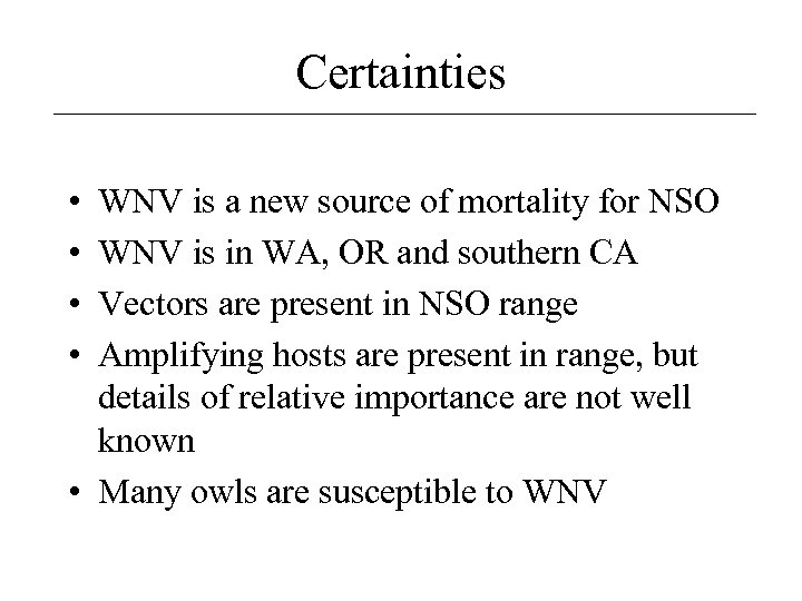 Certainties • • WNV is a new source of mortality for NSO WNV is