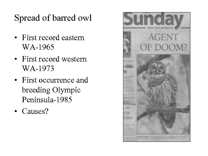Spread of barred owl • First record eastern WA-1965 • First record western WA-1973