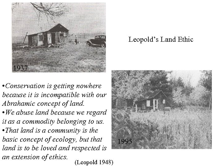 Leopold's Land Ethic 1937 • Conservation is getting nowhere because it is incompatible with