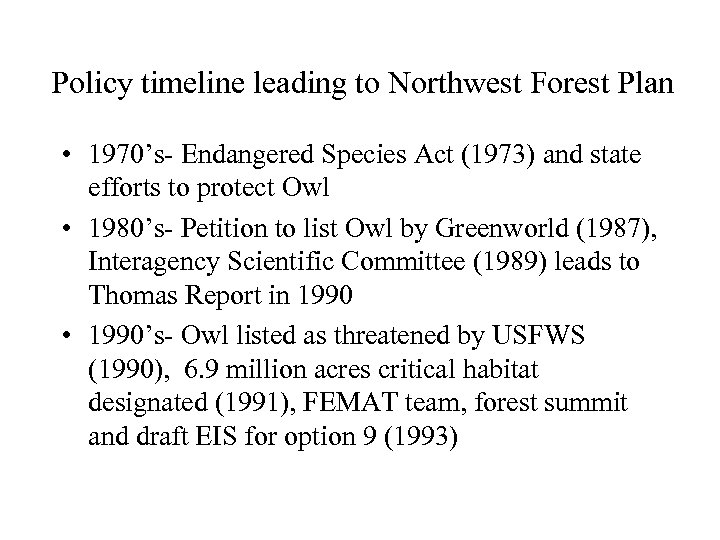 Policy timeline leading to Northwest Forest Plan • 1970's- Endangered Species Act (1973) and