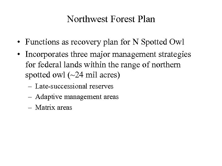 Northwest Forest Plan • Functions as recovery plan for N Spotted Owl • Incorporates