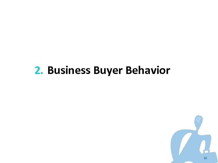 2. Business Buyer Behavior 10