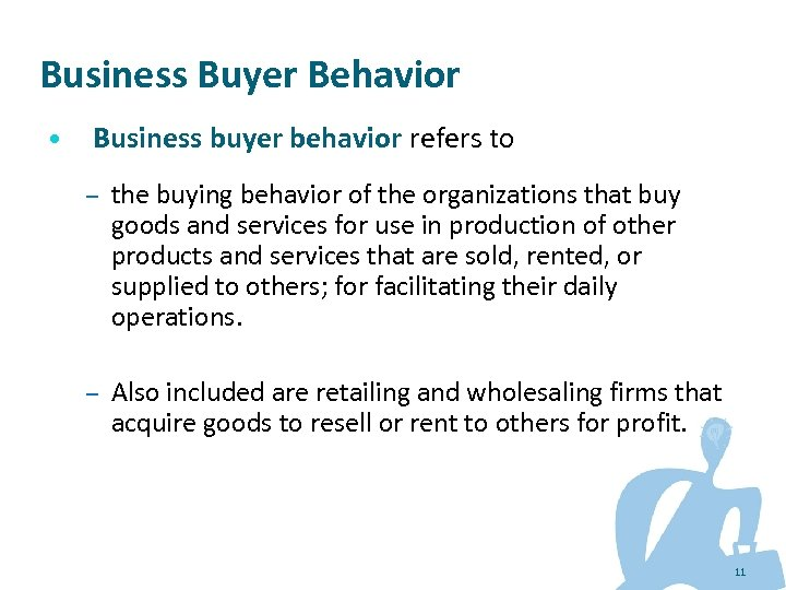 Business Buyer Behavior • Business buyer behavior refers to – the buying behavior of