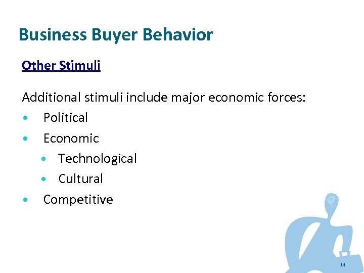 Business Buyer Behavior Other Stimuli Additional stimuli include major economic forces: • Political •