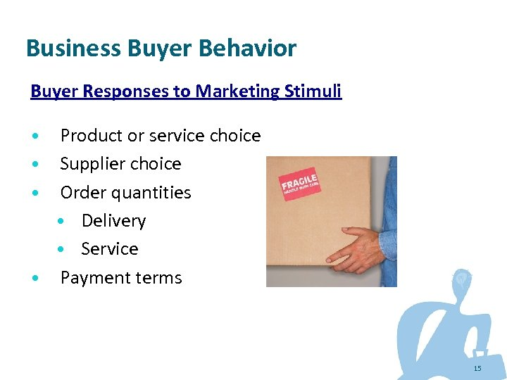Business Buyer Behavior Buyer Responses to Marketing Stimuli Product or service choice Supplier choice