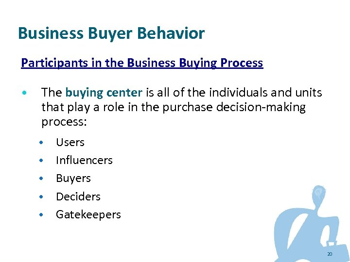 Business Buyer Behavior Participants in the Business Buying Process • The buying center is