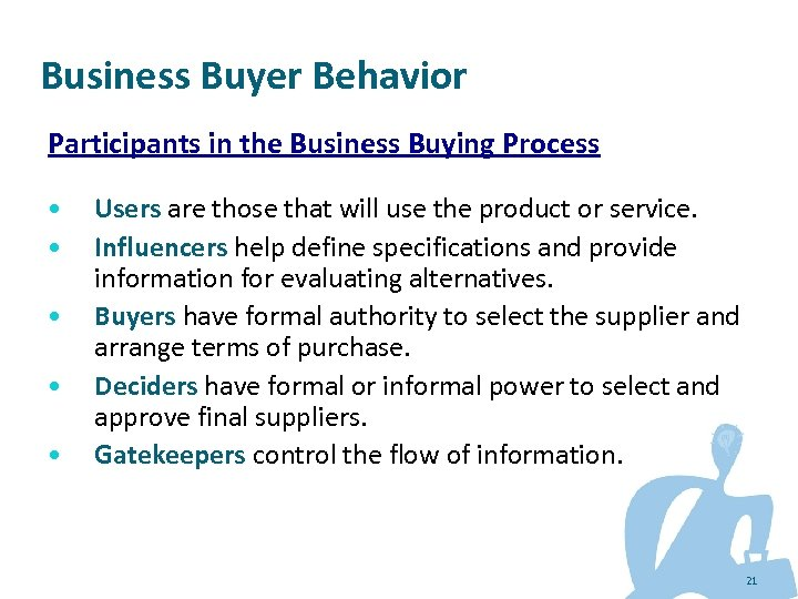Business Buyer Behavior Participants in the Business Buying Process • • • Users are