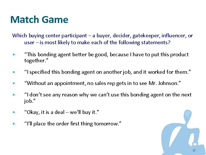 Match Game Which buying center participant – a buyer, decider, gatekeeper, influencer, or user