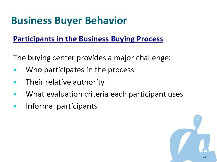 Business Buyer Behavior Participants in the Business Buying Process The buying center provides a