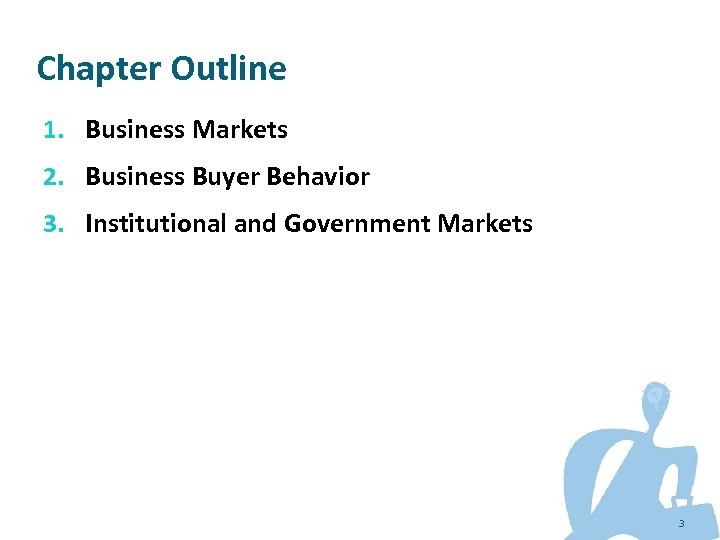 Chapter Outline 1. Business Markets 2. Business Buyer Behavior 3. Institutional and Government Markets