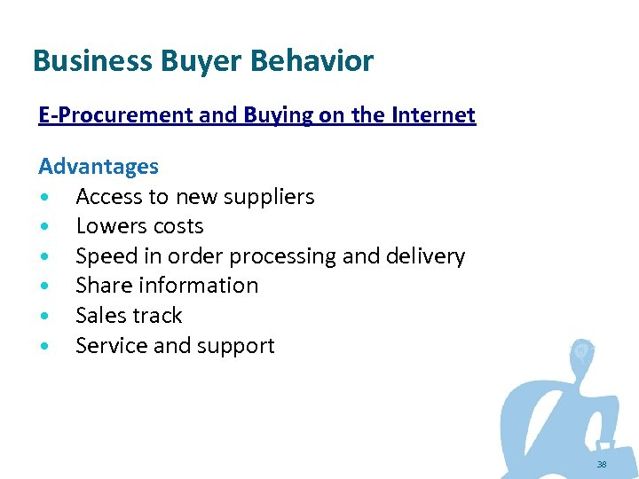 Business Buyer Behavior E-Procurement and Buying on the Internet Advantages • Access to new