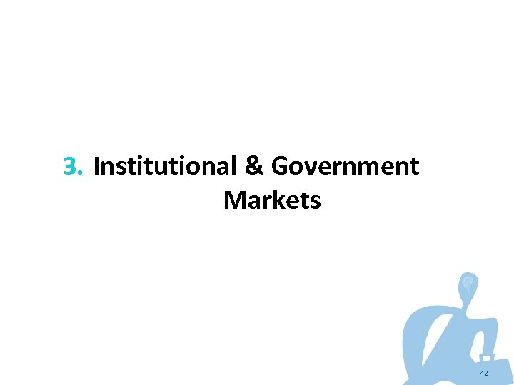 3. Institutional & Government Markets 42