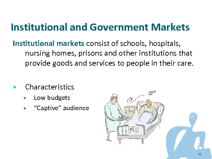 Institutional and Government Markets Institutional markets consist of schools, hospitals, nursing homes, prisons and