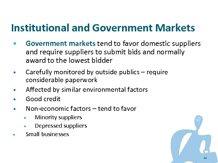 Institutional and Government Markets • Government markets tend to favor domestic suppliers and require