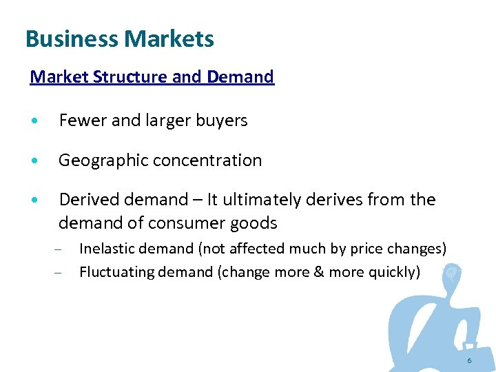 Business Market Structure and Demand • Fewer and larger buyers • Geographic concentration •