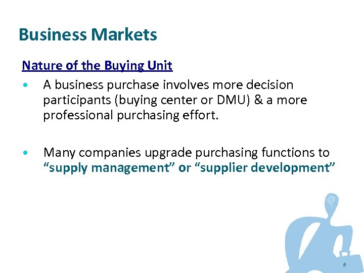 Business Markets Nature of the Buying Unit • A business purchase involves more decision