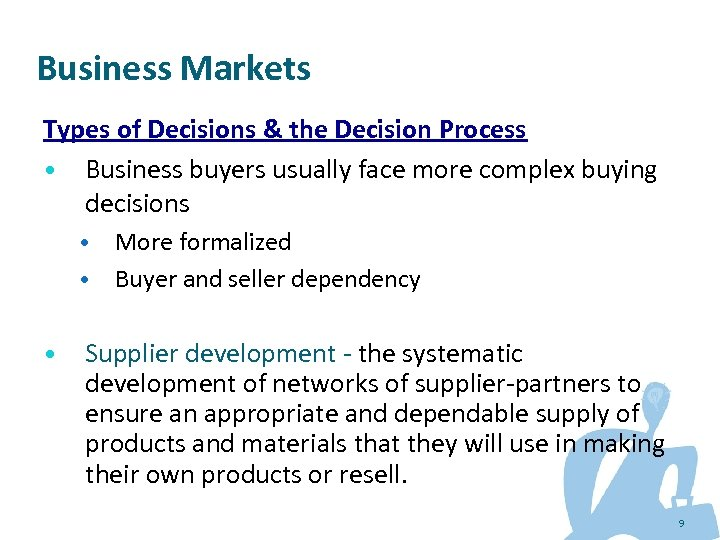 Business Markets Types of Decisions & the Decision Process • Business buyers usually face