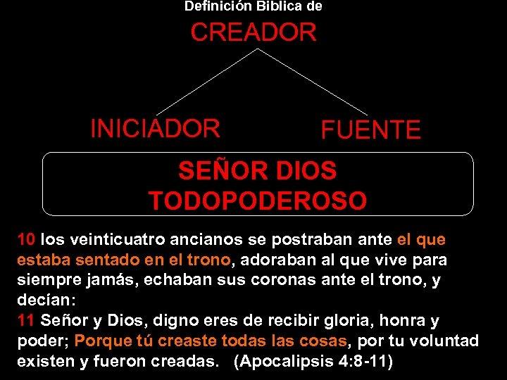 Definición Biblica de CREADOR INICIADOR FUENTE SEÑOR DIOS TODOPODEROSO 10 los veinticuatro ancianos se