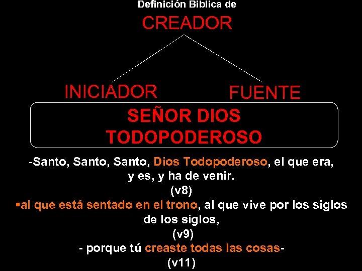 Definición Biblica de CREADOR INICIADOR FUENTE SEÑOR DIOS TODOPODEROSO -Santo, Dios Todopoderoso, el que