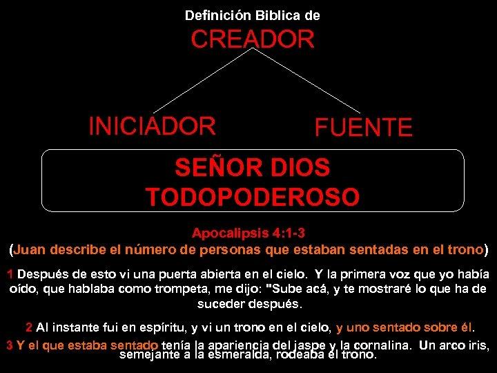 Definición Biblica de CREADOR INICIADOR FUENTE SEÑOR DIOS TODOPODEROSO Apocalipsis 4: 1 -3 (Juan