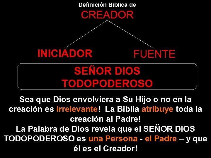 Definición Biblica de CREADOR INICIADOR FUENTE SEÑOR DIOS TODOPODEROSO Sea que Dios envolviera a