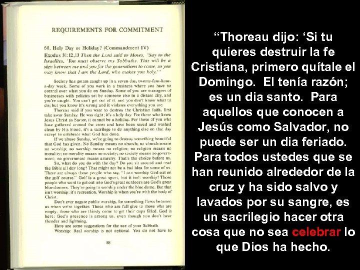 """""""Thoreau dijo: 'Si tu quieres destruir la fe Cristiana, primero quítale el Domingo. El"""