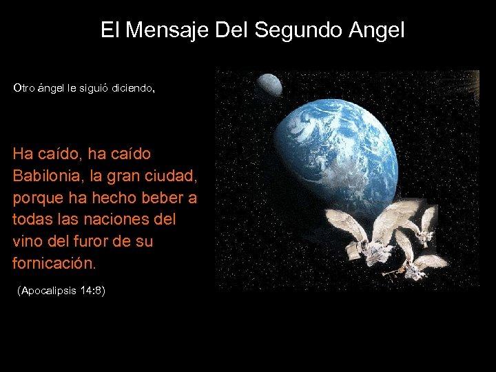El Mensaje Del Segundo Angel Otro ángel le siguió diciendo, Ha caído, ha caído