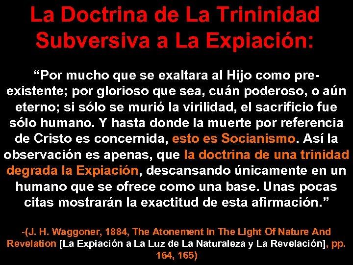 """La Doctrina de La Trininidad Subversiva a La Expiación: """"Por mucho que se exaltara"""