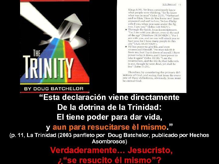 """""""Esta declaración viene directamente De la dotrina de la Trinidad: El tiene poder para"""
